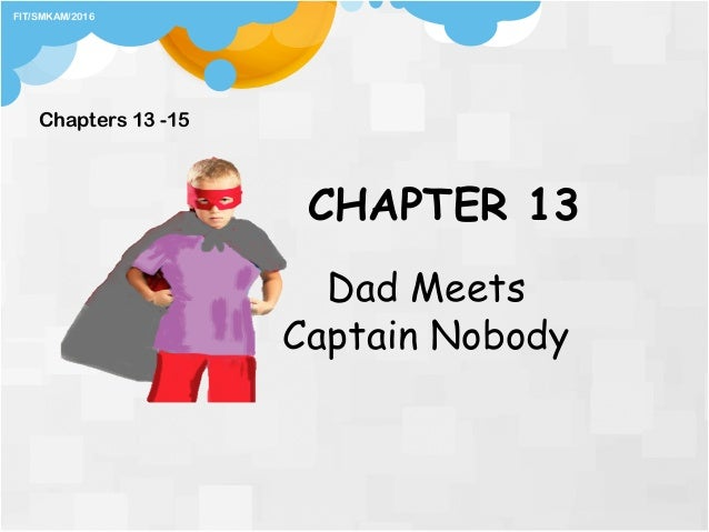 CHAPTER 13 Dad Meets Captain Nobody Chapters 13 -15 FIT/SMKAM/2016