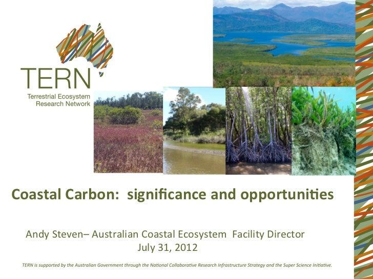 Coastal Carbon:  significance and opportuni4es   Andy Steven– Australian Coastal Ecosystem  Facilit...