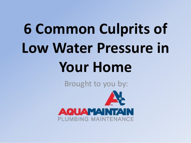 6 Common Culprits of Low Water Pressure in Your Home Brought to you by: