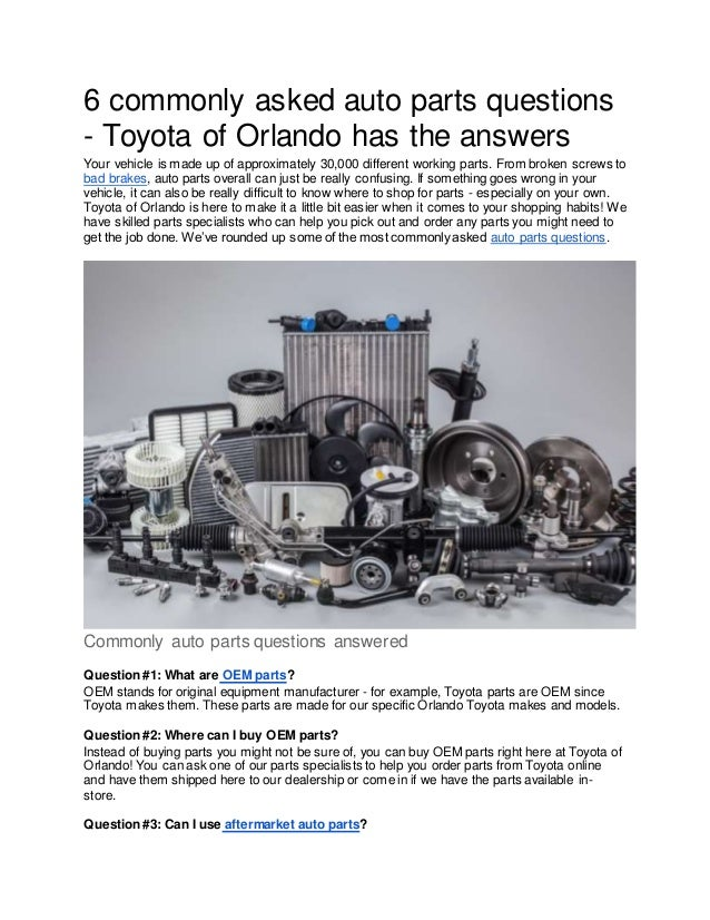 6 commonly asked auto parts questions - Toyota of Orlando has the answers Your vehicle is made up of approximately 30,000 ...