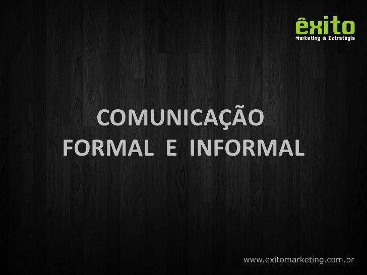 COMUNICAÇÃO  FORMAL  E  INFORMAL