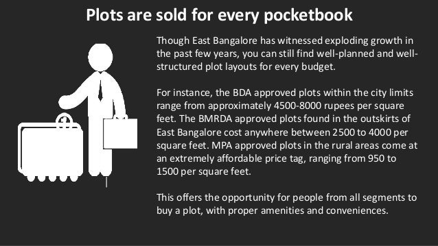 Plots are sold for every pocketbook Though East Bangalore has witnessed exploding growth in the past few years, you can st...