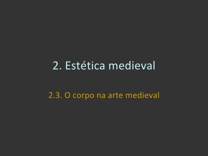 2. Estética medieval 2.3. O corpo na arte medieval