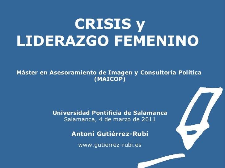 CRISIS y  LIDERAZGO FEMENINO    Máster en Asesoramiento de Imagen y Consultoría Política  (MAICOP) Universidad Pontificia ...