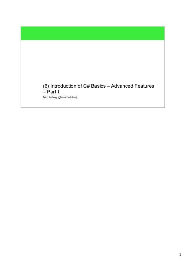 1  (6) Introduction of C# Basics – Advanced Features  – Part I  Nico Ludwig (@ersatzteilchen)