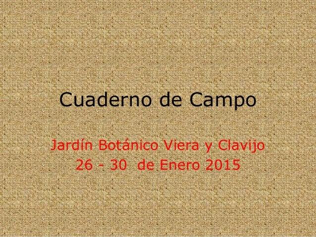 Cuaderno de Campo Jardín Botánico Viera y Clavijo 26 - 30 de Enero 2015