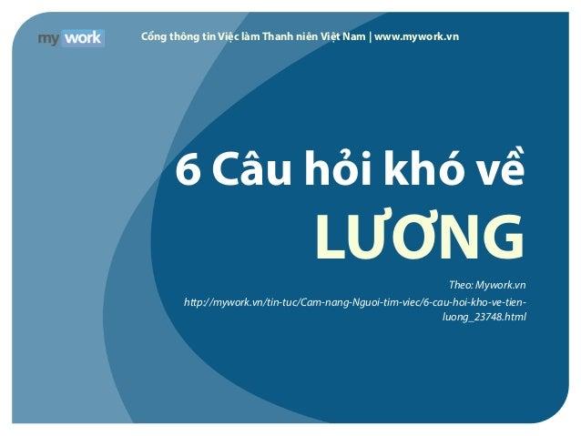 Cổng thông tin Việc làm Thanh niên Việt Nam | www.mywork.vn 6 Câu hỏi khó về LƯƠNGTheo: Mywork.vn http://mywork.vn/tin-tuc...