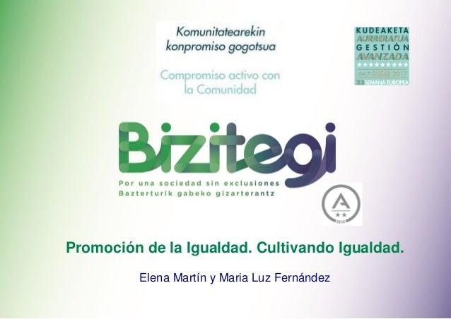 Promoción de la Igualdad. Cultivando Igualdad. Elena Martín y Maria Luz Fernández