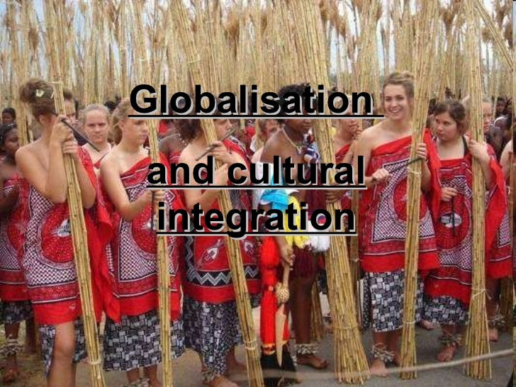 Globalisation  and cultural integration