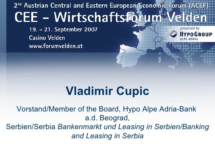 Vladimir Cupic    Vorstand/Member of the Board, Hypo Alpe Adria-Bank                       a.d. Beograd, Serbien/Serbia Ba...