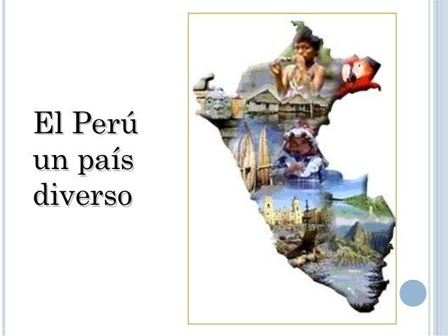 El PerúEl Perú un paísun país diversodiverso