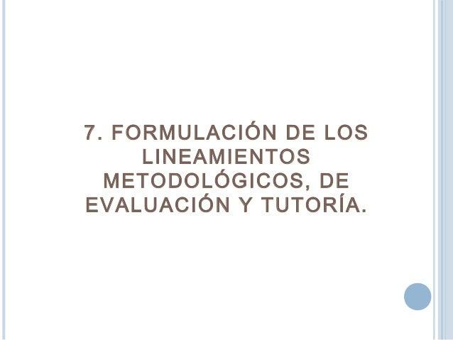 Formulación de los lineamientos GeneralesFormulación de los lineamientos Generales 7. 2. Lineamientos sobre evaluación7. 2...