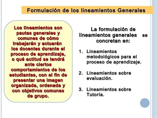 7.3 LINEAMIENTOS SOBRE TUTORÍA Formulación de los lineamientos GeneralesFormulación de los lineamientos Generales 1. La tu...