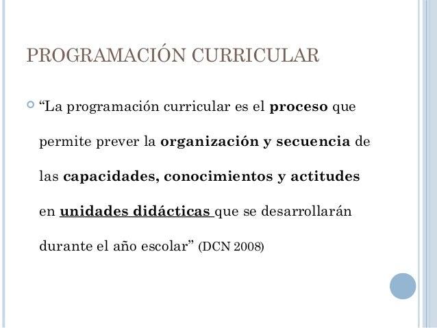 PROGRAMACIÓN CURRICULAR EN SECUNDARIA Programación Curricular Programación Anual Unidades Didácticas Sesiones de Aprendiza...