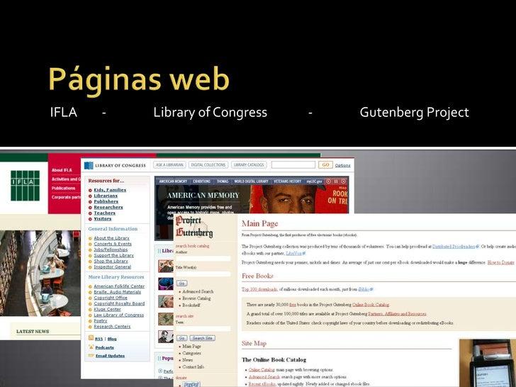 Páginas web<br />IFLA  - Library of Congress - Gutenberg Project<br />