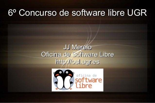 6º Concurso de software libre UGR  JJ Merelo Oficina de Software Libre http://osl.ugr.es