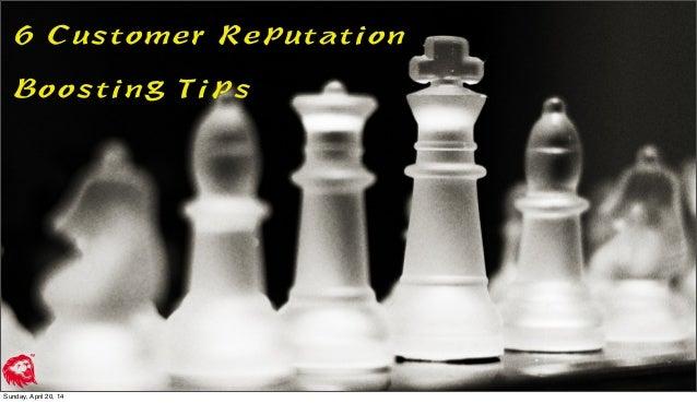 6 Customer Reputation Boosting Tips Sunday, April 20, 14