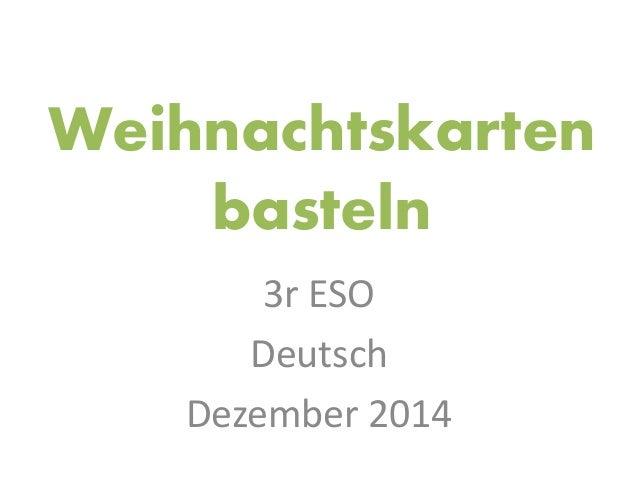 Weihnachtskarten basteln 3r ESO Deutsch Dezember 2014