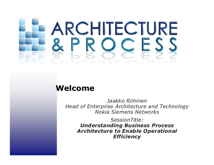 Welcome                  Jaakko Riihinen  Head of Enterprise Architecture and Technology             Nokia Siemens Network...
