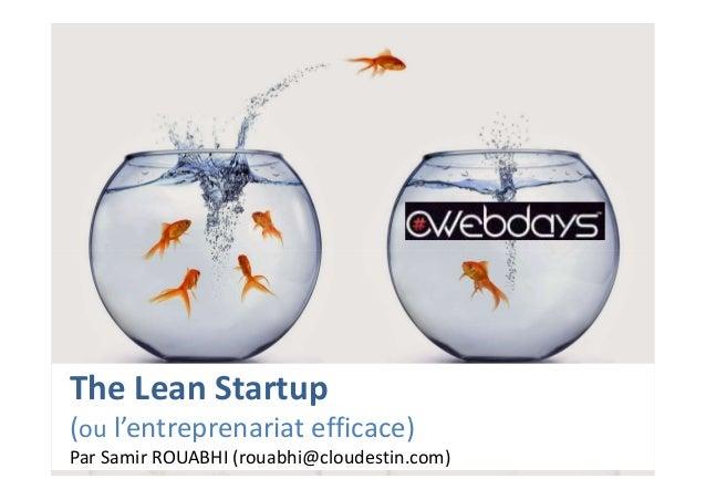 The Lean Startup (ou l'entreprenariat efficace) Par Samir ROUABHI (rouabhi@cloudestin.com)