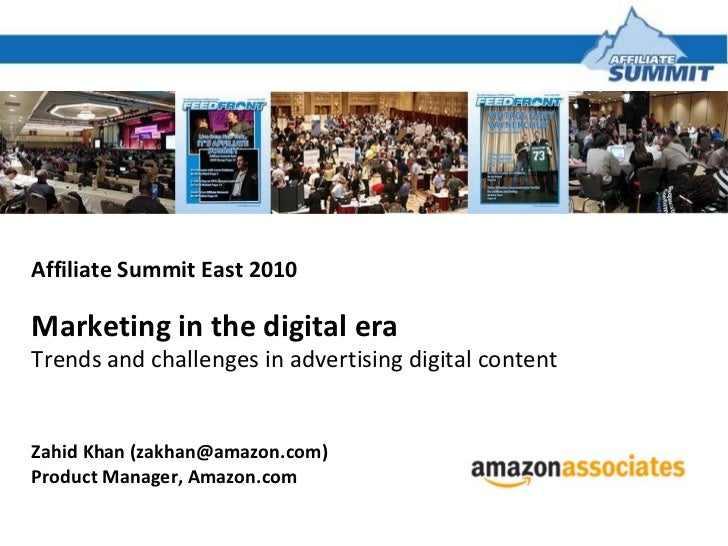 Affiliate Summit East 2010 Marketing in the digital era Trends and challenges in advertising digital content Zahid Khan (z...