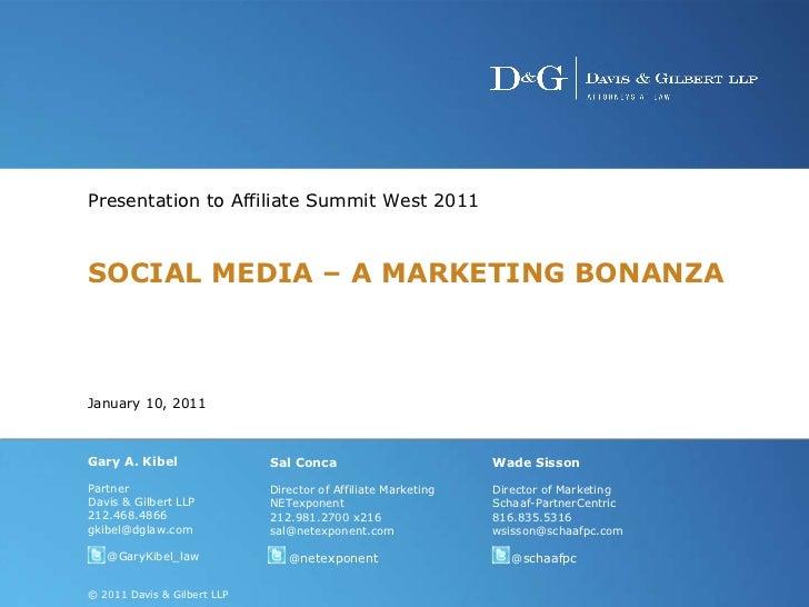 Presentation to Affiliate Summit West 2011 SOCIAL MEDIA – A MARKETING BONANZA January 10, 2011 Gary A. Kibel Partner Davis...