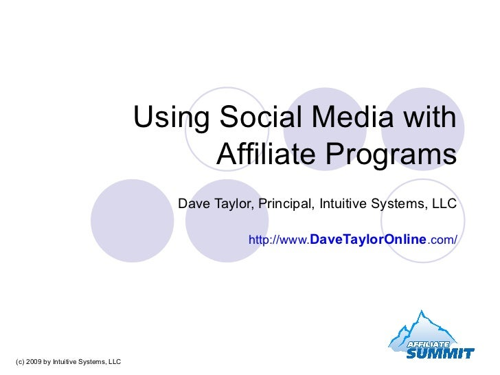 Using Social Media with Affiliate Programs Dave Taylor, Principal, Intuitive Systems, LLC http://www. DaveTaylorOnline .co...