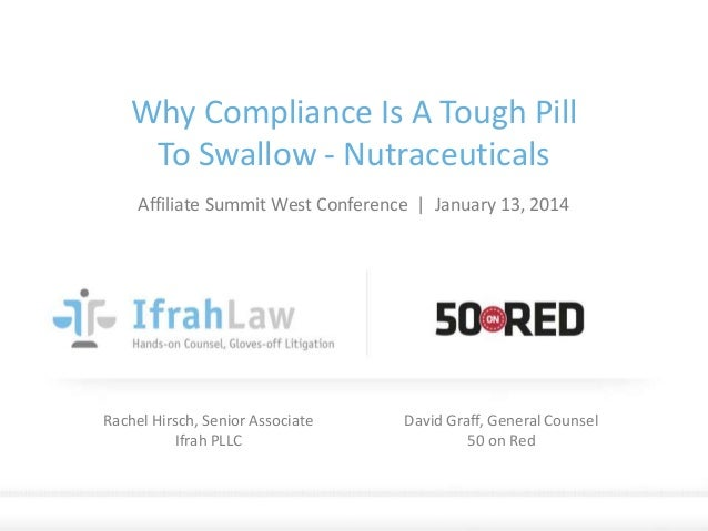 Why Compliance Is A Tough Pill To Swallow - Nutraceuticals Affiliate Summit West Conference   January 13, 2014  Rachel Hir...