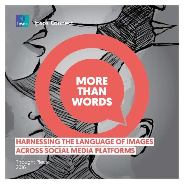 MORE THAN WORDS HARNESSING THE LANGUAGE OF IMAGES ACROSS SOCIAL MEDIA PLATFORMS Thought Piece 2016