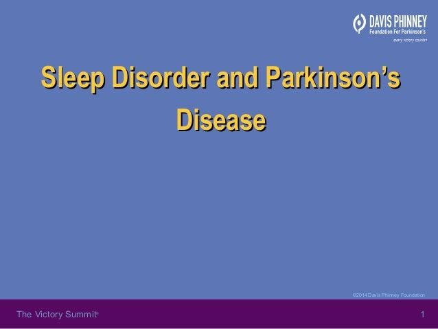 ©2014 Davis Phinney Foundation The Victory Summit® 1 Sleep Disorder and Parkinson'sSleep Disorder and Parkinson's DiseaseD...