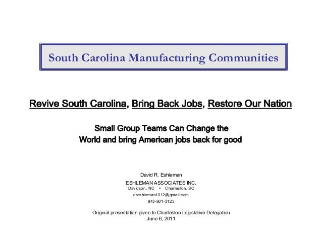 South Carolina Manufacturing Communities Revive South Carolina, Bring Back Jobs, Restore Our Nation Small Group Teams Can ...