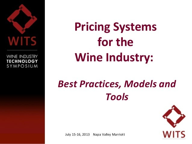 July 15-16, 2013 Napa Valley Marriott11 Pricing Systems for the Wine Industry: Best Practices, Models and Tools