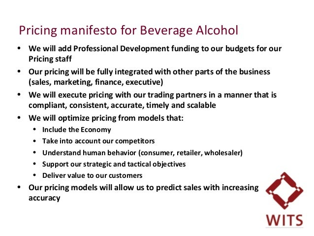 Pricing manifesto for Beverage Alcohol • We will add Professional Development funding to our budgets for our Pricing staff...