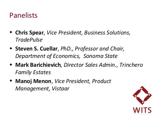 Panelists • Chris Spear, Vice President, Business Solutions, TradePulse • Steven S. Cuellar, PhD., Professor and Chair, De...