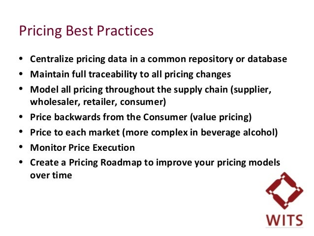 Pricing Best Practices • Centralize pricing data in a common repository or database • Maintain full traceability to all pr...