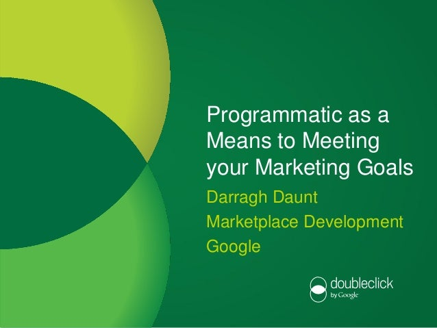 Programmatic as a                      Means to Meeting                      your Marketing Goals                      Dar...