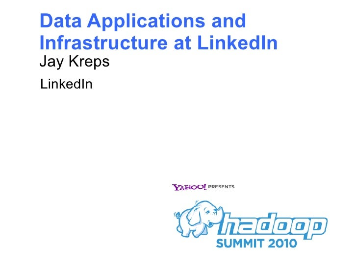 Data Applications and Infrastructure at LinkedIn <ul><li>Jay Kreps </li></ul>LinkedIn
