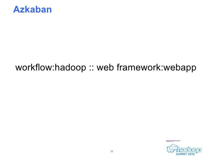 Azkaban workflow:hadoop :: web framework:webapp