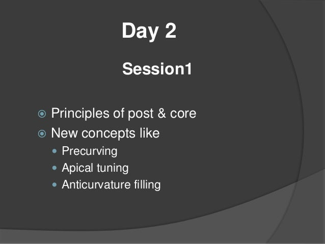 Day4 Session 1  Over view on retreatment  Gutta percha removal from root canal  Intraradicular rehabilitation using fib...