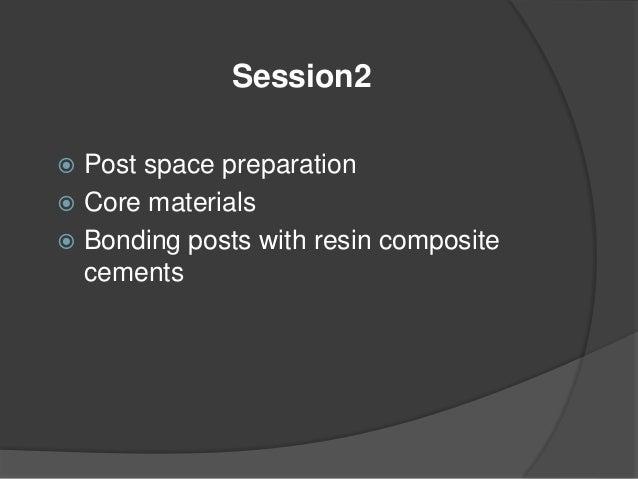 Day 5 Session1  Recent advancement on endodontics  Endodontics mishaps –causes & its management  Post & core build up o...