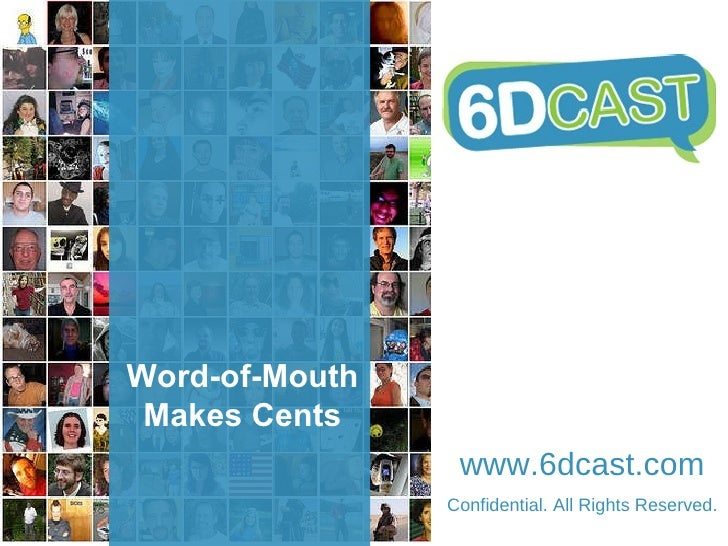 Word-of-Mouth Makes Cents www.6dcast.com Confidential. All Rights Reserved.
