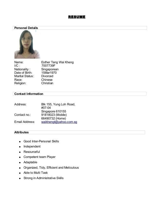 RESUME Personal Details Name: Esther Tang Wai Kheng I/C : 7007739F Nationality : Singaporean Date of Birth: 15Mar1970 Mari...