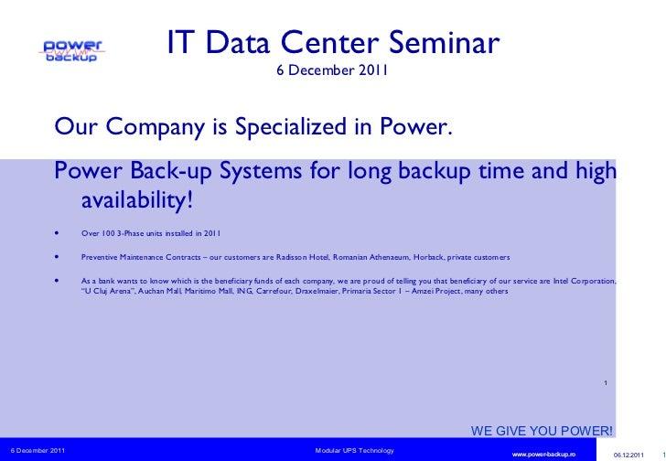 IT Data Center Seminar 6 December 2011 <ul><li>Our Company is Specialized in Power. </li></ul><ul><li>Power Back-up System...