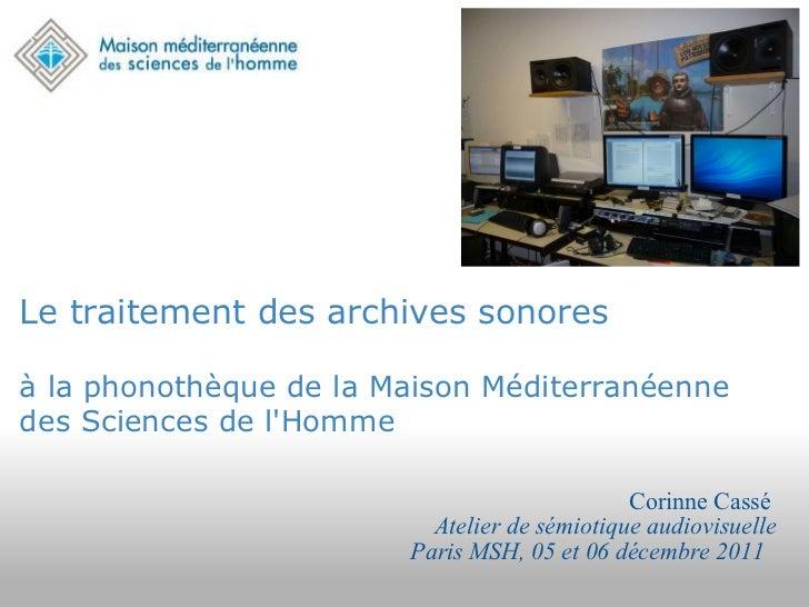 Le traitement des archives sonores  à la phonothèque de la Maison Méditerranéenne des Sciences de l'Homme  Corinne Cassé...