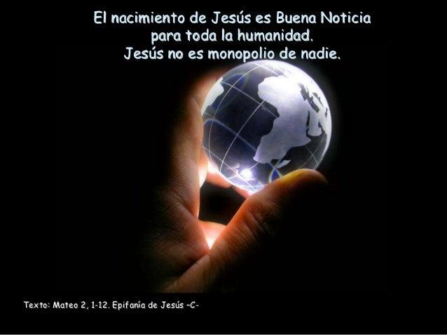El nacimiento de Jesús es Buena Noticia                         para toda la humanidad.                      Jesús no es m...