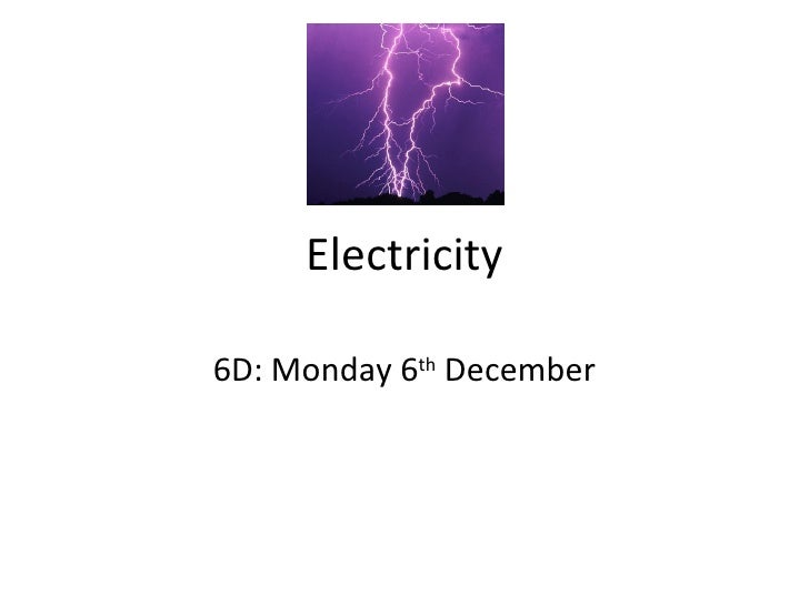 Electricity 6D: Monday 6 th  December