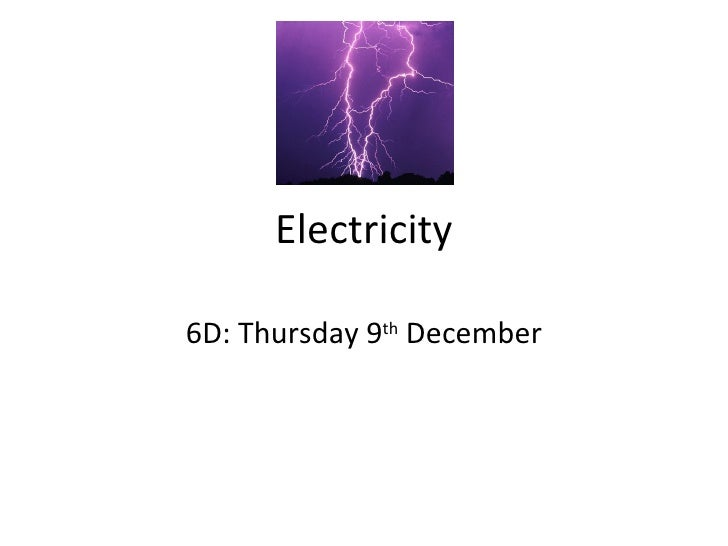 Electricity 6D: Thursday 9 th  December