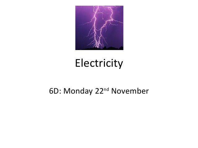 Electricity 6D: Monday 22nd November