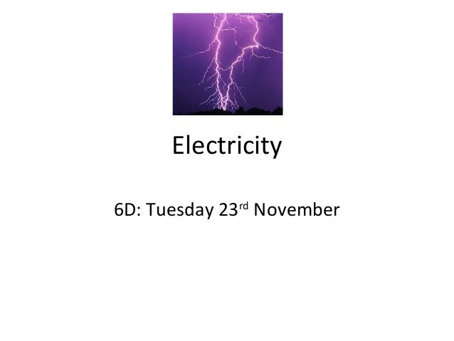 Electricity 6D: Tuesday 23rd November
