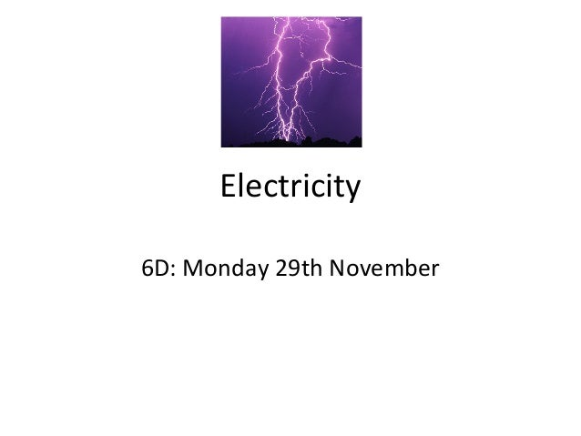 Electricity 6D: Monday 29th November